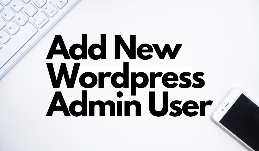 How to Add new WordPress admin user